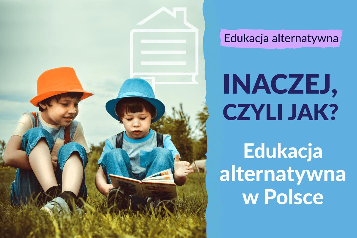 Inaczej, czyli jak? Edukacja alternatywna w Polsce.
