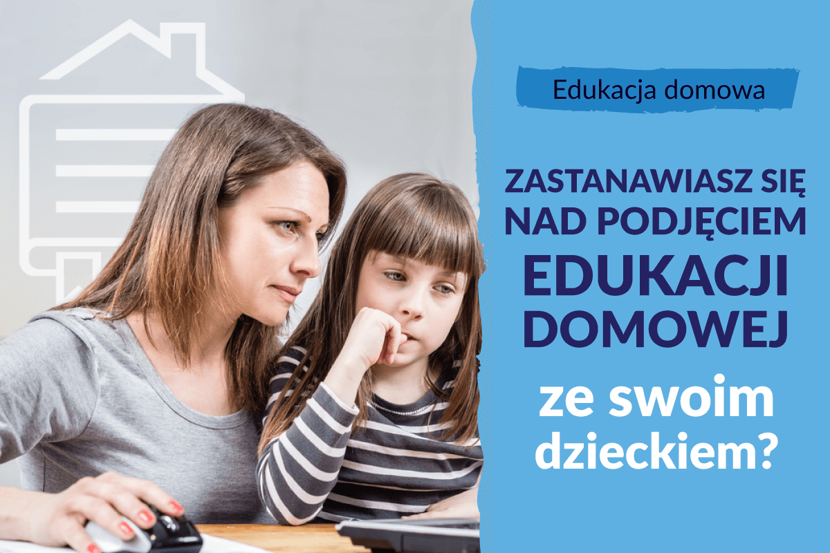 Zastanawiasz się nad rozpoczęciem edukacji domowej ze swoim dzieckiem?