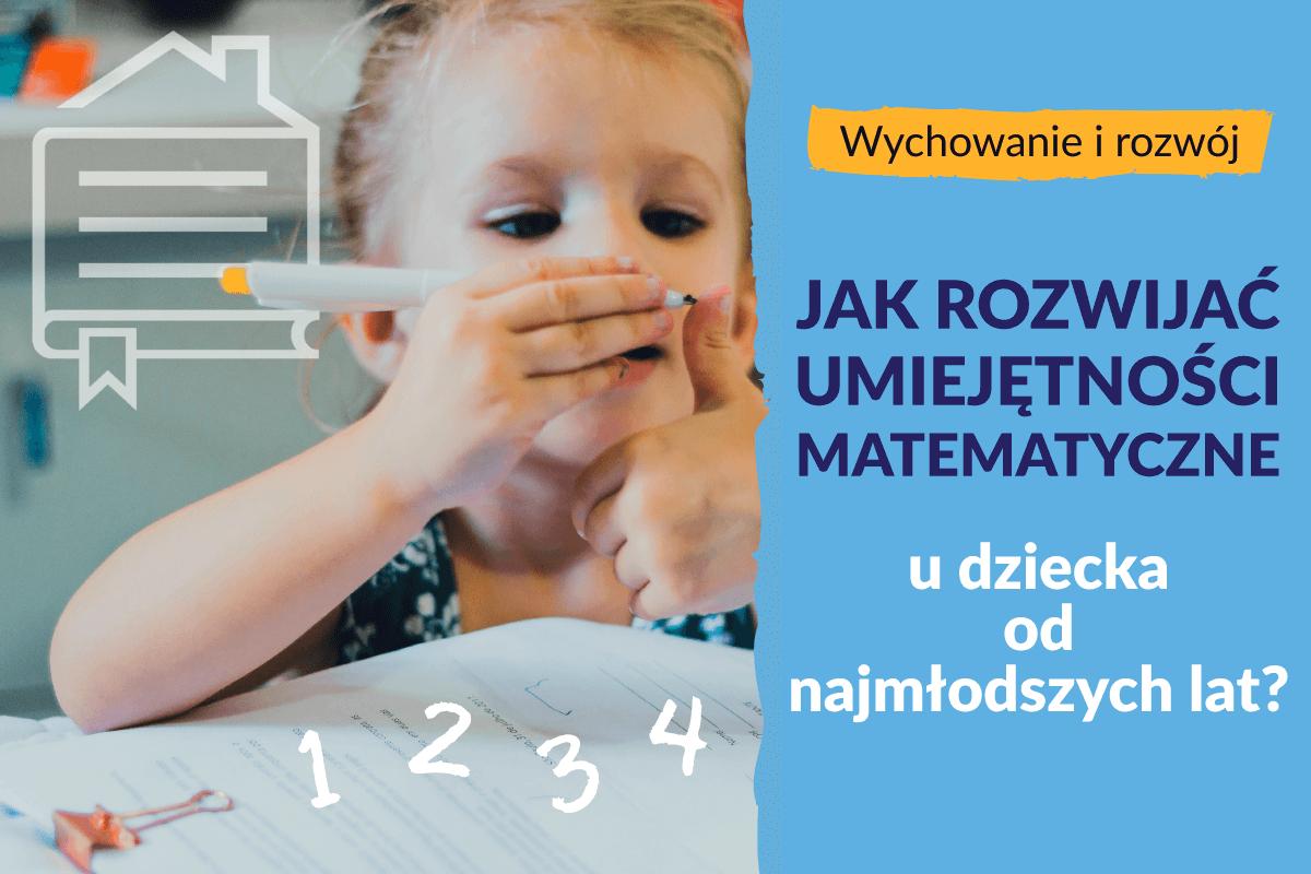Jak rozwijać umiejętności matematyczne u dziecka od najmłodszych lat?
