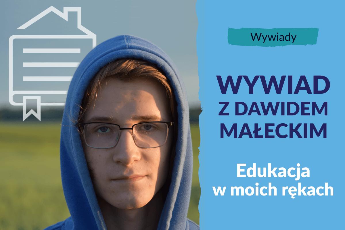 Edukacja w moich rękach. Wywiad z szesnastoletnim Dawidem Małeckim.