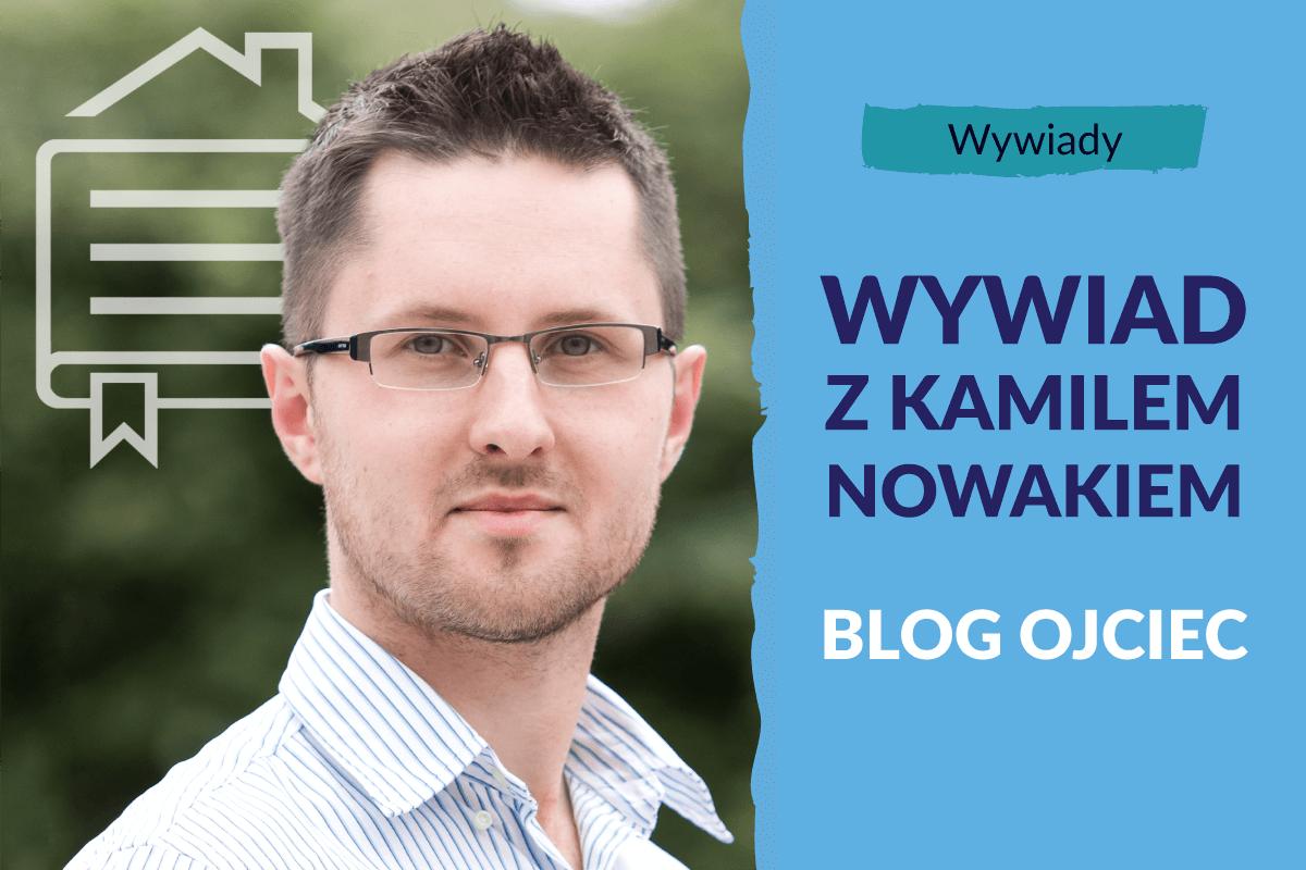 Kamil Nowak – autor bloga BlogOjciec
